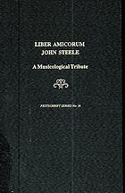 Liber amicorum John Steele : a musicological tribute