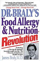 Dr. Braly's food allergy and nutrition revolution : for permanent weight loss and a longer, healthier life