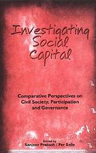 Investigating social capital : comparative perspectives on civil society, participation, and governance