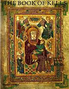 The Book of Kells : an illustrated introduction to the manuscript in Trinity College, Dublin