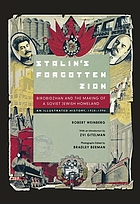 Stalin's forgotten Zion : Birobidzhan and the making of a Soviet Jewish homeland : an illustrated history, 1928-1996