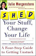 Shed your stuff, change your life : a four-step guide to getting unstuck
