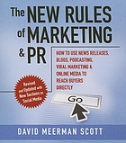 The new rules of marketing & PR : how to use news releases, blogs, podcasting, viral marketing, and online media to reach buyers directly
