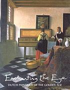 Enchanting the eye : Dutch paintings of the golden age