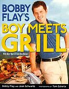 Bobby Flay's boy meets grill : with more than 125 bold new recipes