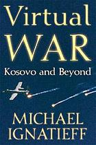Virtual war : Kosovo and beyond