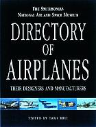 The Smithsonian National Air and Space Museum directory of airplanes : their designers and manufacturers