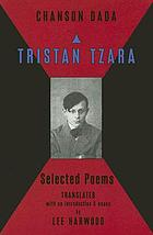Chanson dada : Tristan Tzara, selected poems