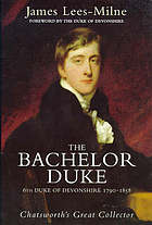 The bachelor duke : a life of William Spencer Cavendish, 6th Duke of Devonshire, 1790-1858