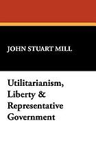 Utilitarianism, Liberty, and Representative government.