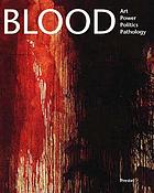 Blood : art, power, politics, and pathology