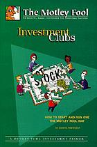 Investment clubs : how to start and run one the Motley Fool way