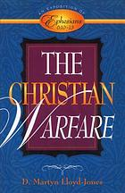 The Christian warfare : an exposition of Ephesians 6:10 to 13