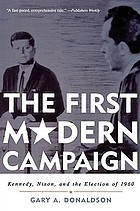 The first modern campaign : Kennedy, Nixon, and the election of 1960