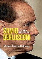 Silvio Berlusconi : television, power and patrimony