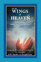 On the wings of heaven : a true story from a messenger of love
