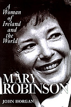 Mary Robinson : a woman of Ireland and the world