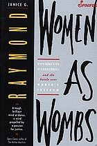 Women as wombs : reproductive technologies and the battle over women's freedom