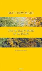 The autumn-born in autumn : selected poems