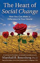 The heart of social change : how you can make a difference in your world