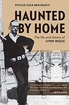 Haunted by home : the life and letters of Lynn Riggs