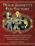 Mack Sennett's fun factory : a history and filmography of his studio and his Keystone and Mack Sennett comedies, with biographies of players and personnel