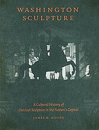Washington sculpture : a cultural history of outdoor sculpture in the nation's capital