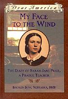 My face to the wind : the diary of Sarah Jane Price, a prairie teacher