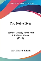 Two noble lives. Samuel Gridley Howe, Julia Ward Howe