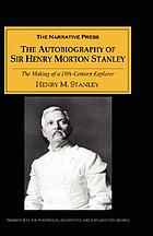 The autobiography of Sir Henry Morton Stanley the making of a 19th-Century explorer