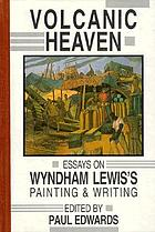 Volcanic heaven : essays on Wyndham Lewis's painting & writing
