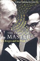 The lesson of the master : on Borges and his work