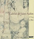 """Gabriel de Saint-Aubin : 1724-1780 ; [cet ouvrage accompagne l'Exposition """"Gabriel de Saint-Aubin, 1724-1780"""" organisée à New York, the Frick Collection, du 30 octobre 2007 au 27 janvier 2008, et à Paris, Musée du Louvre du 28 février au 26 mai 2008]"""