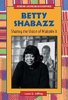 Betty Shabazz : sharing the vision of Malcolm X