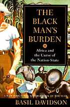 The Black man's burden : Africa and the curse of the nation-state