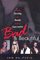 Bad & beautiful : inside the dazzling and deadly world of supermodels