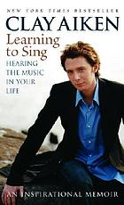 Learning to sing : hearing the music in your life, an inspirational memoir