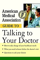 The American Medical Association guide to talking to your doctor