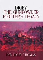 Digby : the gunpowder plotter's legacy