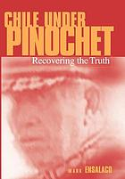 Chile under Pinochet : recovering the truth