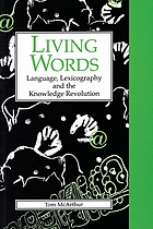 Living words : language, lexicography, and the knowledge revolution
