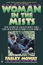 Woman in the mists : the story of Dian Fossey and the mountain gorillas of Africa