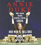 Annie Duke how I raised, folded, bluffed, flirted, cursed, and won millions at the World Series of Poker