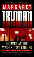 Murder at the Washington Tribune : a capital crimes novel