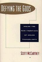 Defying the gods : inside the new frontiers of organ transplants