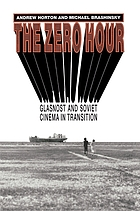 The zero hour : glasnost and Soviet cinema in transition