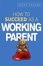 How to succeed as a working parent