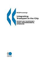 Integrating transport in the city : reconciling the economic, social and environmental dimensions