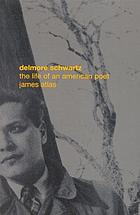 Delmore Schwartz : the life of an American poet