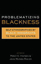 Problematizing blackness : self-ethnographies by Black immigrants to the United States